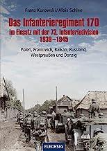 Das Infanterieregiment 170 im Einsatz mit der 73. Infanteriedivision 1939-1945: Polen, Frankreich, Balkan, Russland, Westpreußen und Danzig