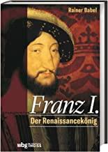 Franz I.: Der Renaissancekönig