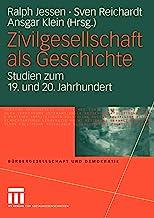 Zivilgesellschaft als Geschichte: Studien zum 19. und 20. Jahrhundert (Bürgergesellschaft und Demokratie) (German Edition)