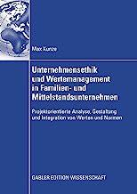 Unternehmensethik Und Wertemanagement in Familien- Und Mittelstandsunternehmen: Projektorientierte Analyse, Gestaltung Und Integration Von Werten Und Normen