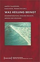 Was Heilung bringt: Krankheitsdeutung zwischen Religion, Medizin und Heilkunde (rerum religionum. Arbeiten zur Religionskultur, Bd. 3)