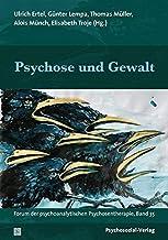 Psychose und Gewalt: Forum der psychoanalytischen Psychosentherapie, Band 35