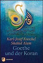 Goethe und der Koran: Texte von Johann Wolfgang von Goethe. Kalligrafien von Shahid Alam