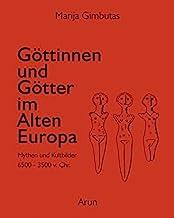 Göttinnen und Götter des Alten Europa: Mythen und Kultbilder