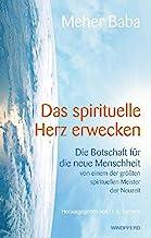 Das spirituelle Herz erwecken. Die Botschaft für die neue Menschheit von einem der größten spirituellen Meister der Neuzzeit