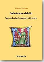 Sulle Tracce Del Dio: Teonimi Ed Etimologia in Plutarco