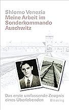 Meine Arbeit im Sonderkommando Auschwitz: Das erste umfassende Zeugnis eines Ãœberlebenden. Vorwort von Simone Veil