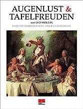 Augenlust & Tafelfreuden. Essen und Trinken in Europa - eine Kulturgeschichte.