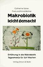 Makrobiotik leicht gemacht: Einführung in die Makrobiotik und Tagesmenüs für fünf Wochen