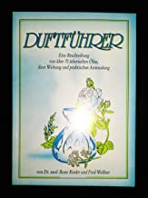 Duftführer. Eine Beschreibung von über 90 ätherischen Ölen, ihrer Wirkung und praktischen Anwendung