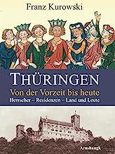 Thüringen. Von der Vorzeit bis heute: Herrscher - Residenzen - Land und Leute