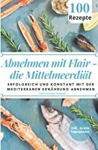 Abnehmen mit Flair - die Mittelmeerdiät: Erfolgreich und konstant mit 100 mediterranen Gerichten abnehmen und Ihr Wohlbefinden langfristig steigern. ... Tagesplaner für Ihren persönlichen Erfolg!