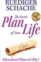 The Secret Plan Of Your Life: Where from? Where to? Why?