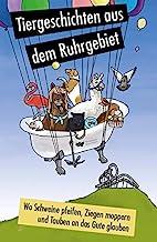 Wo Schweine pfeifen, Ziegen moppern und Tauben an das Gute glauben: Tiergeschichten aus dem Ruhrgebiet