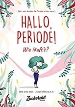 Hallo, Periode!: Wissen, wie's läuft. Alles, was du über die Periode wissen musst. Das erste inklusive Handbuch zur Menstruation.