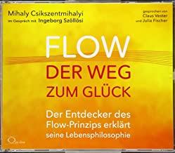 Flow - der Weg zum Glück: Der Entdecker des Flow-Prinzips erklärt seine Lebensphilosophie
