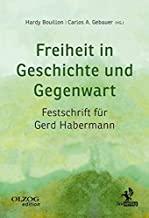 Freiheit in Geschichte und Gegenwart: Festschrift für Gerd Habermann