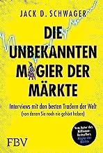 Die unbekannten Magier der Märkte: Interviews mit den besten Tradern der Welt (von denen Sie noch nie gehört haben)