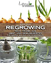 Regrowing - Neue Triebe aus Obst- und Gemüseresten: Für Garten, Balkon und Fensterbank