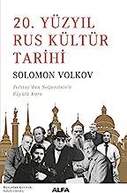 20. Yüzyil Rus Kültür Tarihi: Tolsyoydan Soljenitsine Büyülü Koro: Tolstoy'dan Soljenitsin'e Büyülü Koro