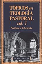 Tópicos en Teología Pastoral - Vol 1: Puritana y Reformada