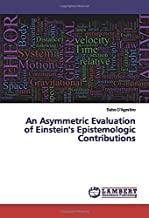 An Asymmetric Evaluation of Einstein's Epistemologic Contributions