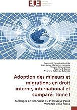 Adoption des mineurs et migrations en droit interne, international et comparé. Tome I: Mélanges en l'honneur du Professeur Paolo Morozzo della Rocca