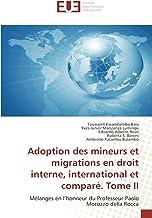 Adoption des mineurs et migrations en droit interne, international et comparé. Tome II: Mélanges en l'honneur du Professeur Paolo Morozzo della Rocca