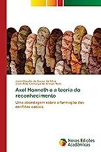 Axel Honneth e a teoria do reconhecimento: Uma abordagem sobre a formação dos conflitos sociais
