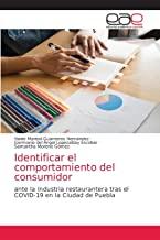 Identificar el comportamiento del consumidor: ante la industria restaurantera tras el COVID-19 en la Ciudad de Puebla