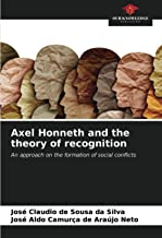 Axel Honneth and the theory of recognition: An approach on the formation of social conflicts