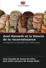 Axel Honneth et la théorie de la reconnaissance: Une approche de la formation des conflits sociaux