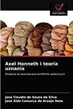 Axel Honneth i teoria uznania: Podejście do powstawania konfliktów społecznych