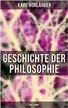 Geschichte der Philosophie (Alle 3 Bände): Die Philosophie des Altertums + Die Philosophie des Mittelalters + Die Philosophie der Neuzeit