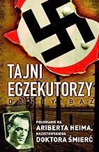 Tajni egzekutorzy: Polowanie na Ariberta Heima, nazistowskiego Doktora Śmierć