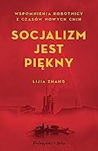 Socjalizm jest piekny: Wspomnienia robotnicy z czasów nowych Chin