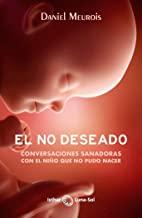 El No Deseado: Conversaciones sanadoras con el niño que no pudo nacer