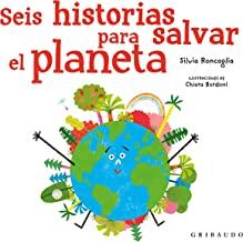 Seis historias para salvar el planeta / Six Stories to Save the Planet