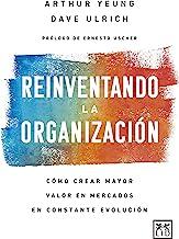Reinventando la organización / Reinventing the Organization: Cómo crear mayor valor en mercados en constante evolución.