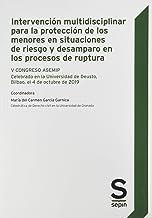 Intervención multidisciplinar para la protección de los menores en situaciones de riesgo y desamparo en los procesos de ruptura: V CONGRESO ASEMIP ... de Deusto, Bilbao, el 4 de octubre de 2019