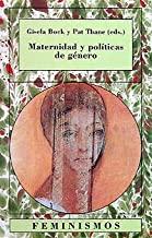 Maternidad y politicas de genero/ Maternity and Politics of the Gender: La Mujer En Los Estados De Bienestar Europeos 1880-1950
