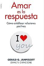 Amar es la respuesta - como establecer relaciones positivas: Cómo establecer relaciones positivas