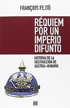 Requiem por Un Imperio difunto: Historia de la destrucción de Austria-Hungría: 1