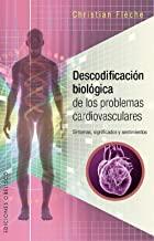 Descodificacion biologica de los problemas cardiovasculares/ Biological Decoding of Cardiovascular Problems: Sintomas, Significados Y Sentimientos