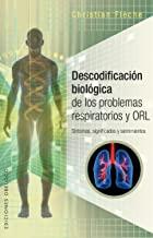 Descodificación biológica de los problemas respiratorios / Biological Decoding of Respiratory Problems: Sintomas, Significados Y Sentimientos