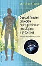 Descodificación biológica de los problemas neurológicos y endocrinos / Biological Decoding of Neurological and Endocrine Problems