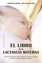 El libro de la lactancia materna / The Breastfeeding Book: Todo Lo Que Necesitas Saber Acerca De La Lactancia Maternal Desde El Nacimiento Hasta El Destete