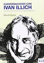Conversaciones con Iván Illich : un arqueólogo de la modernidad: 4