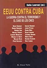 Estados Unidos contra Cuba : la guerra contra el terrorismo y el caso de los cinco