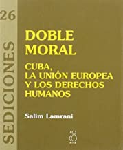Doble moral : Cuba, la Unión Europea y los derechos humanos